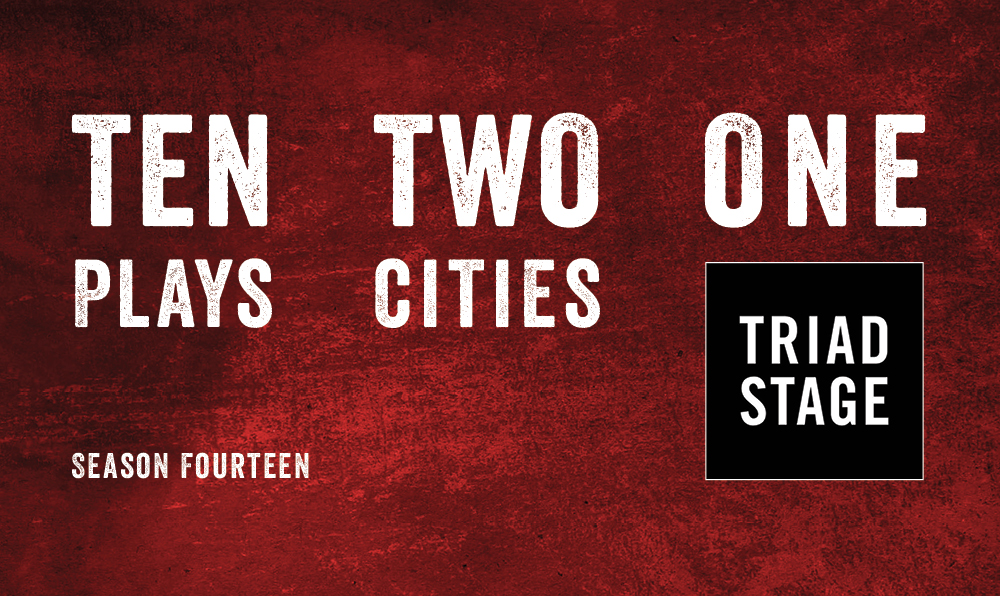 Season Fourteen: Ten Plays, Two Cities, One Triad Stage